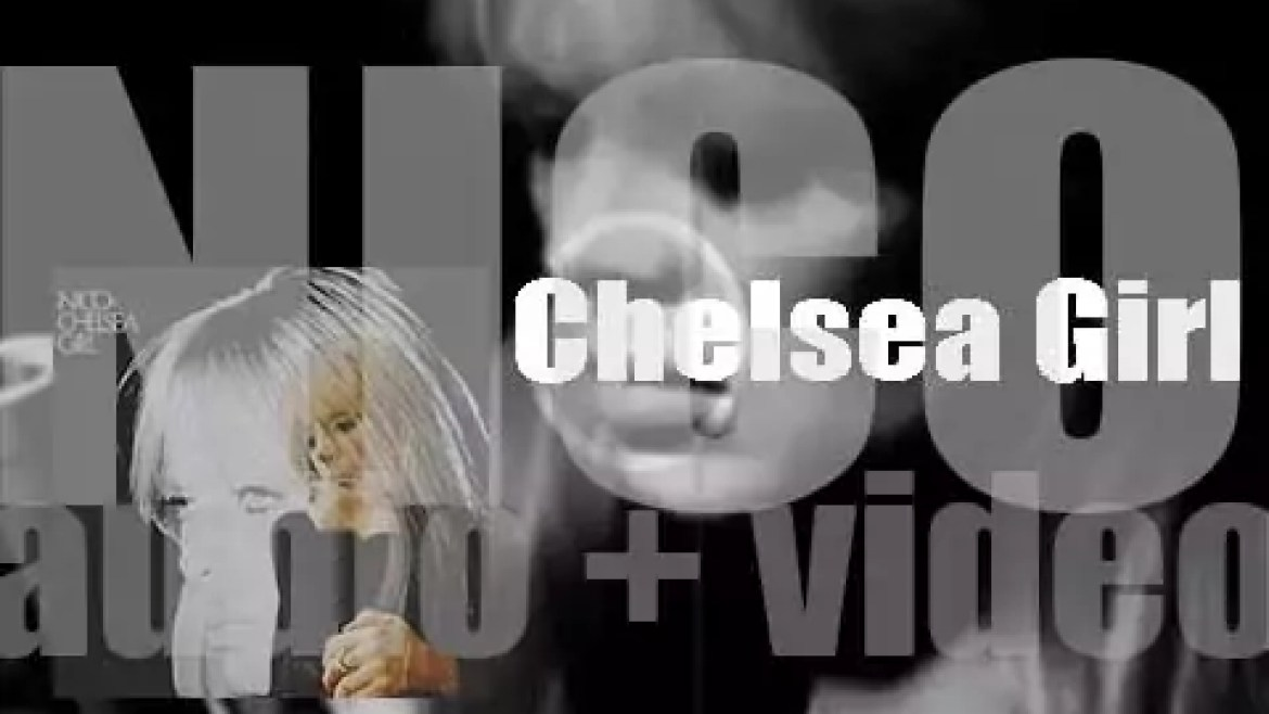 Verve Records publish 'Chelsea Girl,' Nico's debut solo album featuring Jackson Browne, Lou Reed and John Cale (1967)