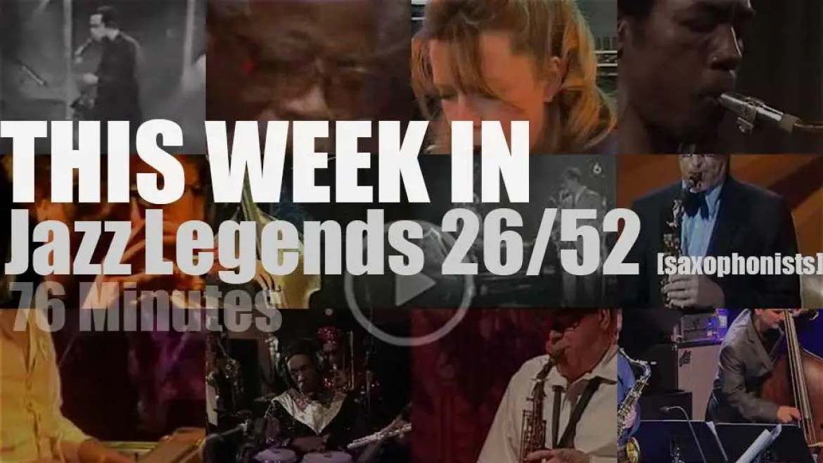 This week In Jazz Legends  (Special Saxophonists) 26/52