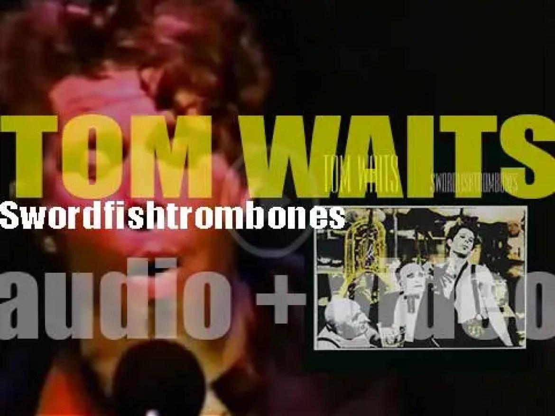 Island publish Tom Waits' eighth  album : 'Swordfishtrombones' (1983)