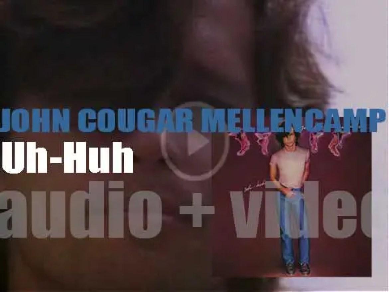John Cougar Mellencamp releases his seventh album : 'Uh-Huh' (1983)
