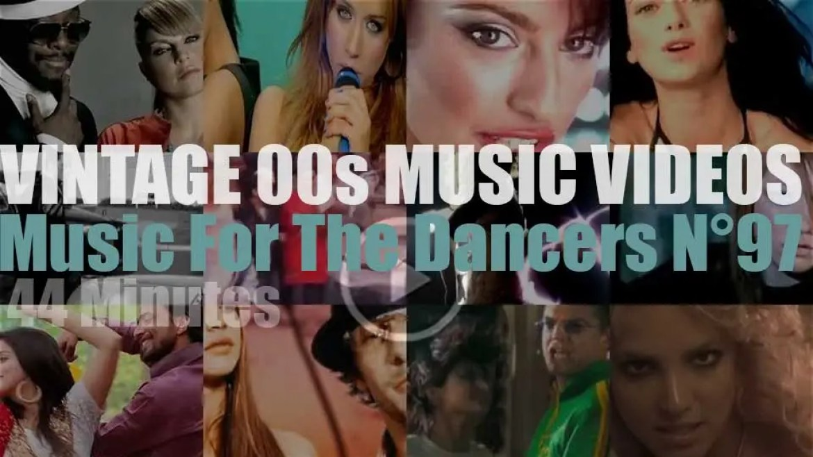 'Music For The Dancers' N°97 – Vintage 2000s Music Videos