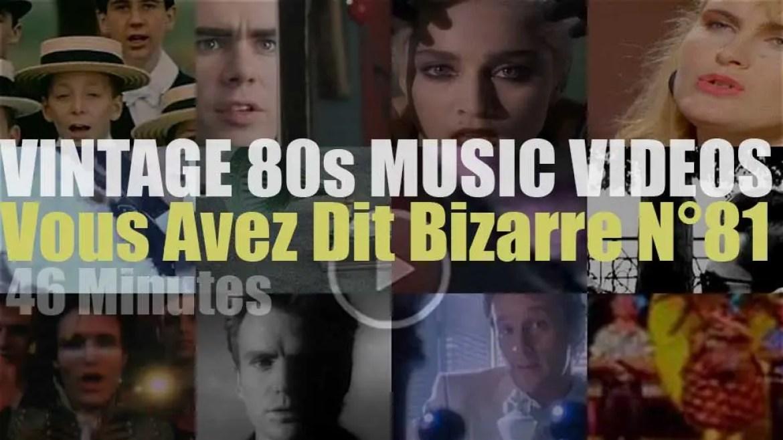 'Vous Avez Dit Bizarre'  N°81 – Vintage 80s Music Videos