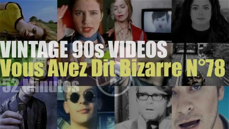 'Vous Avez Dit Bizarre' N°78 – Vintage 90s Videos