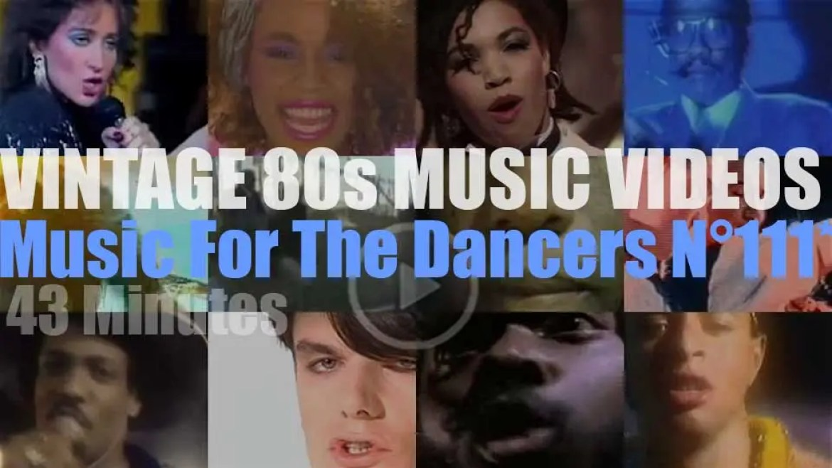 'Music For The Dancers' N°111 – Vintage 80s Music Videos
