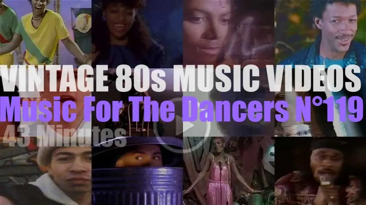 'Music For The Dancers' N°119 – Vintage 80s Music Videos