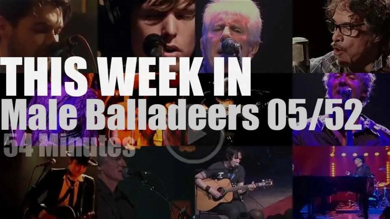 This week In Male Balladeers 05/52