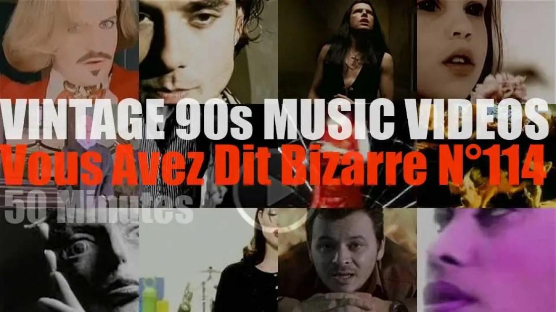 'Vous Avez Dit Bizarre'  N°114 – Vintage 90s Music Videos