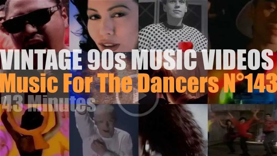 'Music For The Dancers' N°143 – Vintage 90s Music Videos