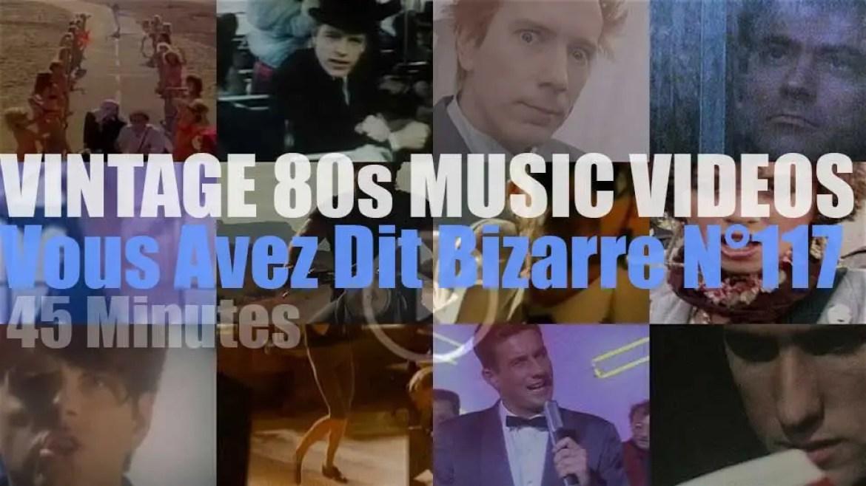 'Vous Avez Dit Bizarre'  N°117 – Vintage 80s Music Videos
