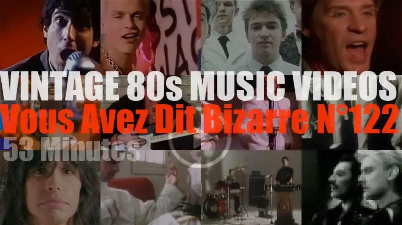 'Vous Avez Dit Bizarre'  N°122 – Vintage 80s Music Videos