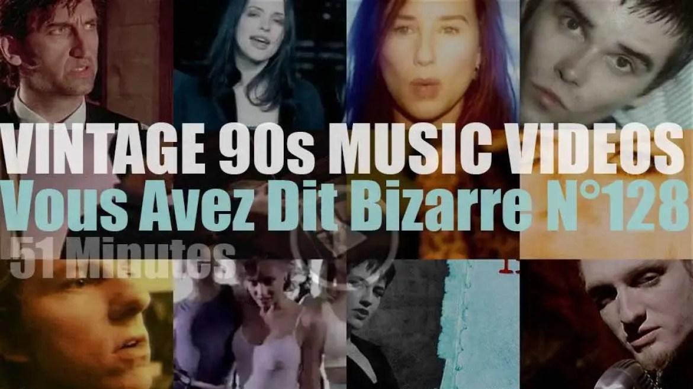 'Vous Avez Dit Bizarre'  N°128 – Vintage 90s Music Videos