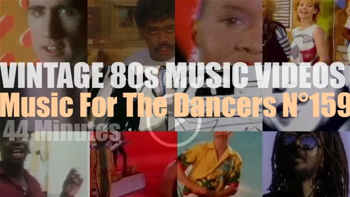 'Music For The Dancers' N°159 – Vintage 80s Music Videos