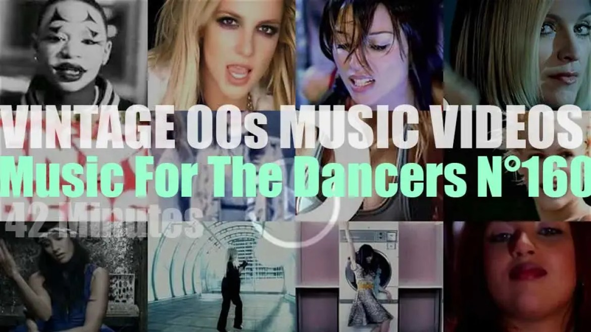 'Music For The Dancers' N°160 – Vintage 2000s Music Videos