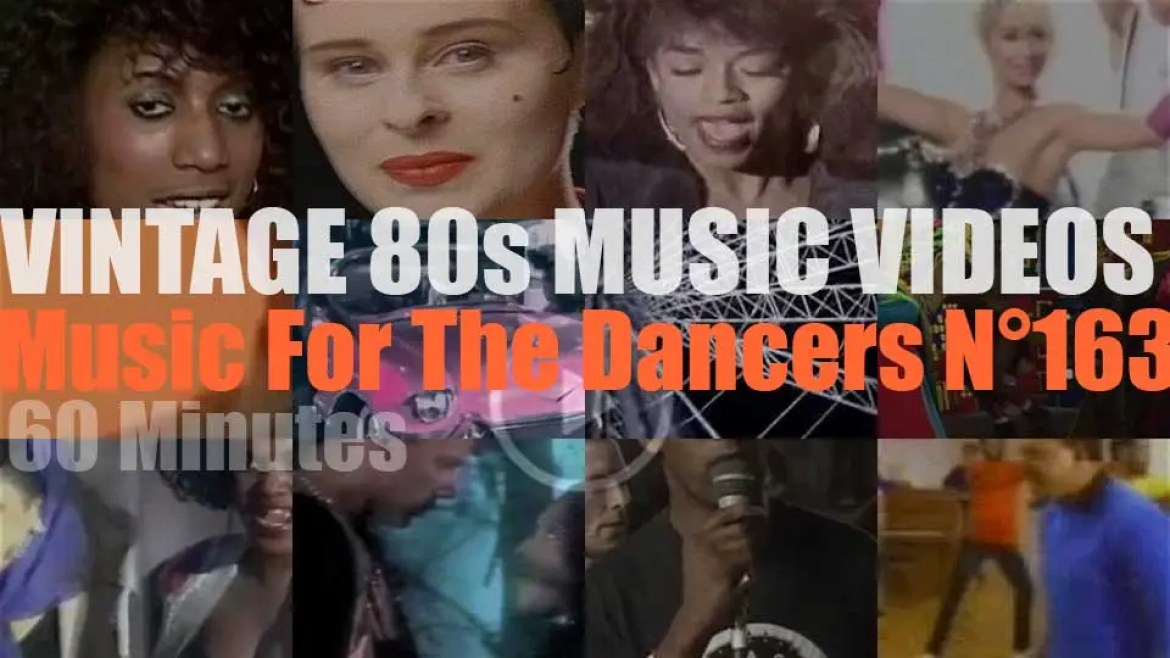'Music For The Dancers' N°163 – Vintage 80s Music Videos