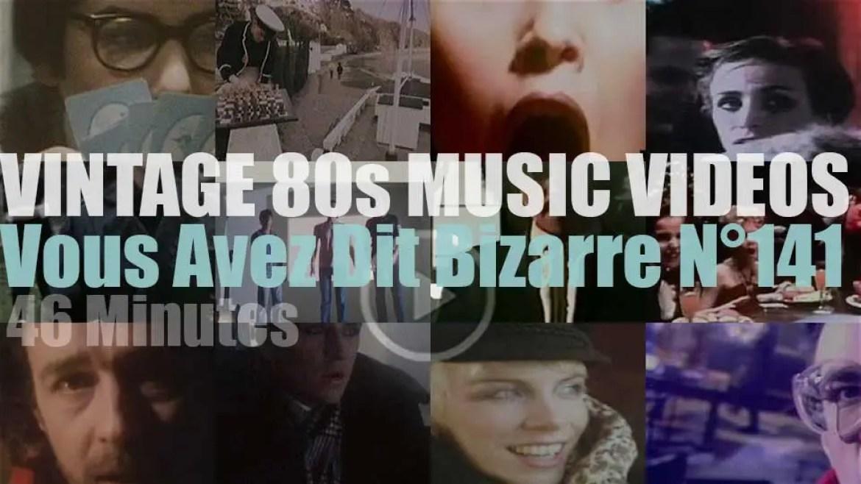 'Vous Avez Dit Bizarre'  N°141 – Vintage 80s Music Videos