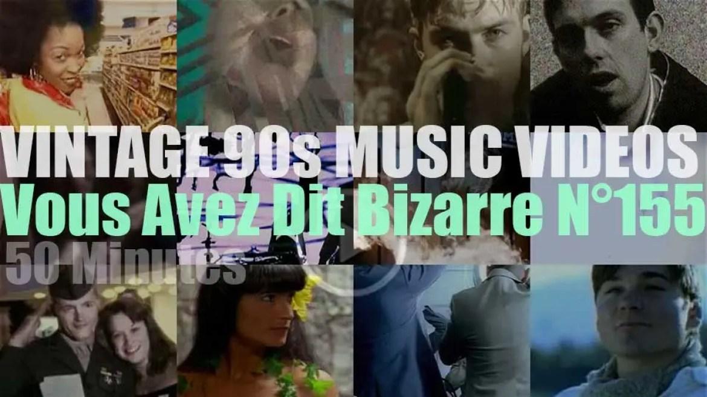 'Vous Avez Dit Bizarre'  N°155 – Vintage 90s Music Videos