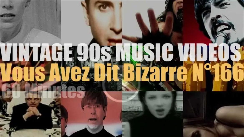 'Vous Avez Dit Bizarre'  N°166 – Vintage 90s Music Videos