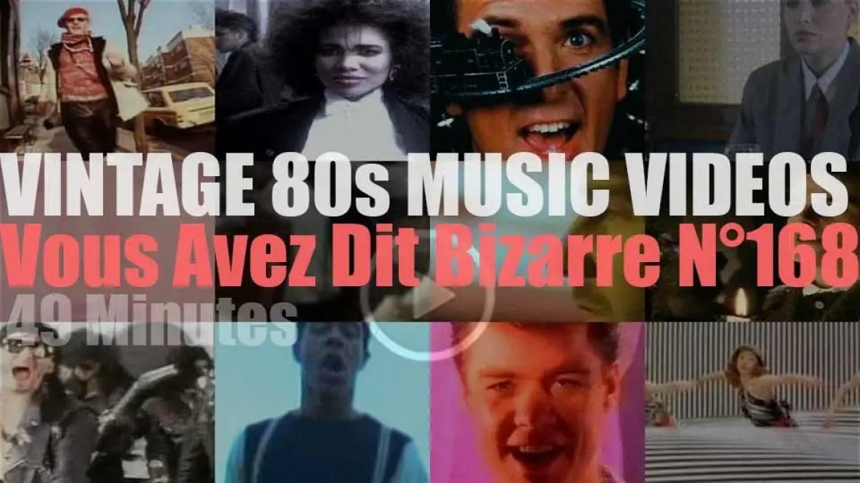 'Vous Avez Dit Bizarre'  N°168 – Vintage 80s Music Videos