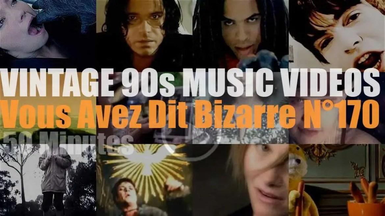 'Vous Avez Dit Bizarre'  N°170 – Vintage 90s Music Videos