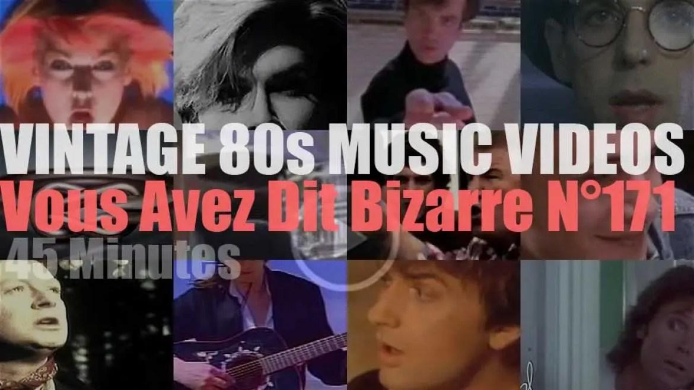 'Vous Avez Dit Bizarre'  N°171 – Vintage 80s Music Videos