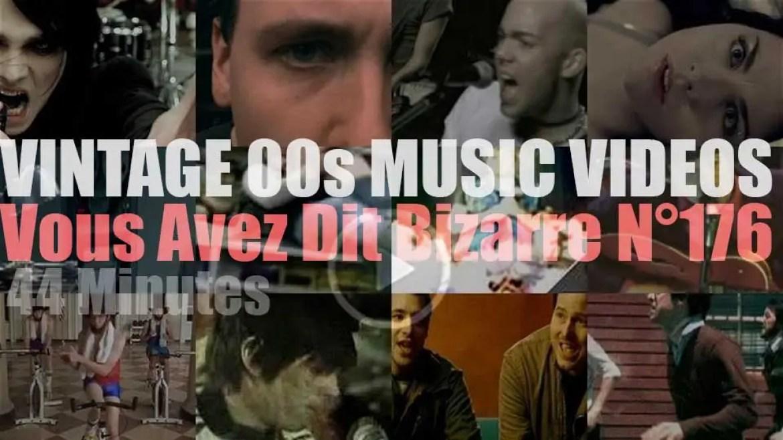 'Vous Avez Dit Bizarre'  N°176 – Vintage 2000s Music Videos