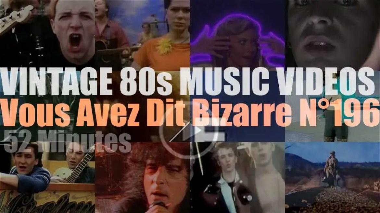 'Vous Avez Dit Bizarre'  N°196 – Vintage 80s Music Videos