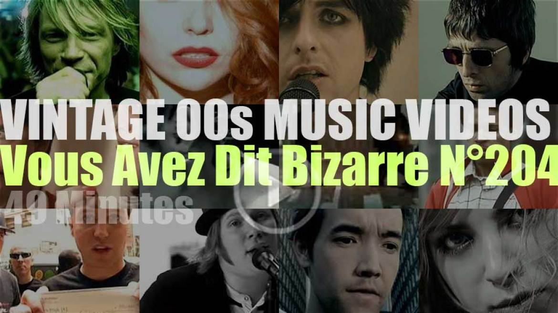 'Vous Avez Dit Bizarre'  N°204 – Vintage 2000s Music Videos
