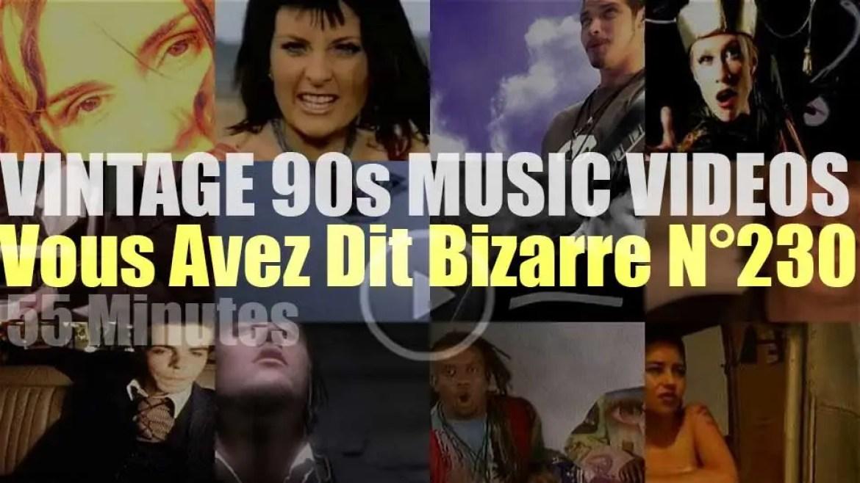 'Vous Avez Dit Bizarre'  N°230 – Vintage 90s Music Videos