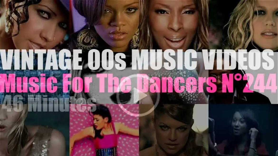 'Music For The Dancers' N°244 – Vintage 2000s Music Videos