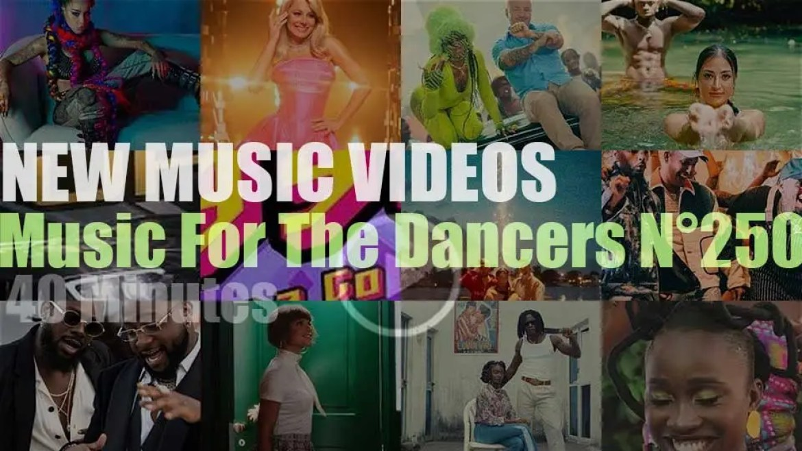 'Music For The Dancers' N°250 – New Music Videos