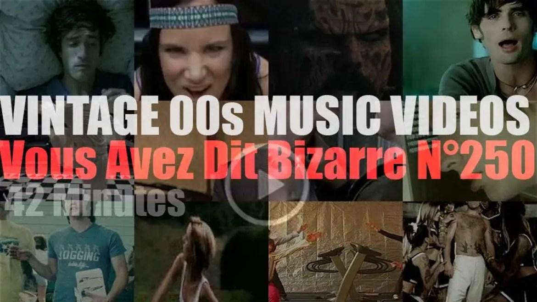 'Vous Avez Dit Bizarre'  N°250 – Vintage 2000s Music Videos