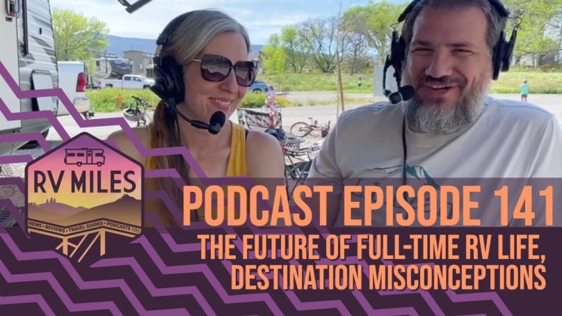 Episode 141 | The Future of Full-time RV Life + Destination Misconceptions