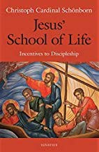 Jesus' School of Life: Incentives to Discipleship, Christoph Cardinal Schonborn