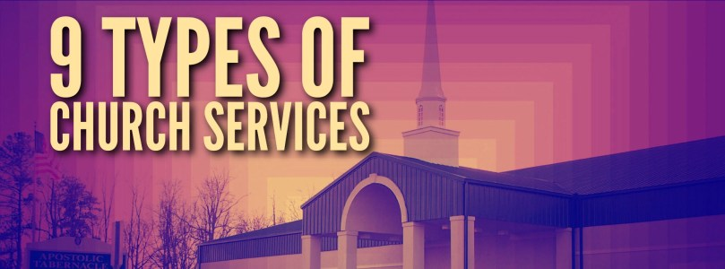 9 Types of Church Services – Apostolic Voice