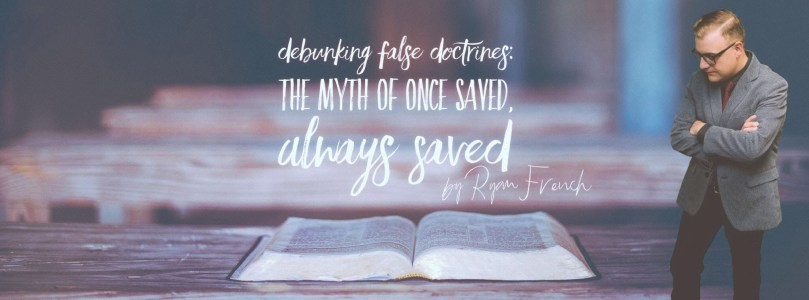 The Myth Of Once Saved Always Saved Debunking False Doctrines