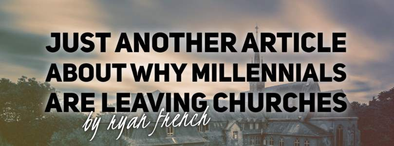 Just Another Article About Why Millennials Are Leaving Churches