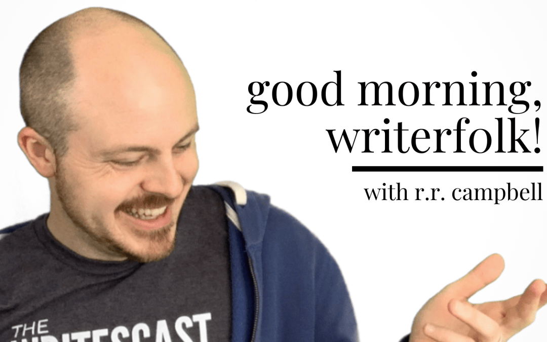 Good Morning, Writerfolk!