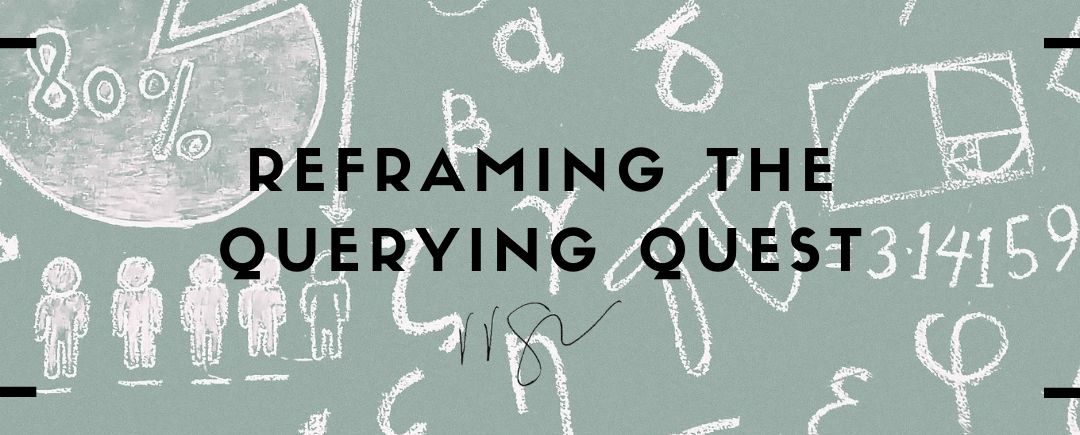 Reframing the Querying Quest
