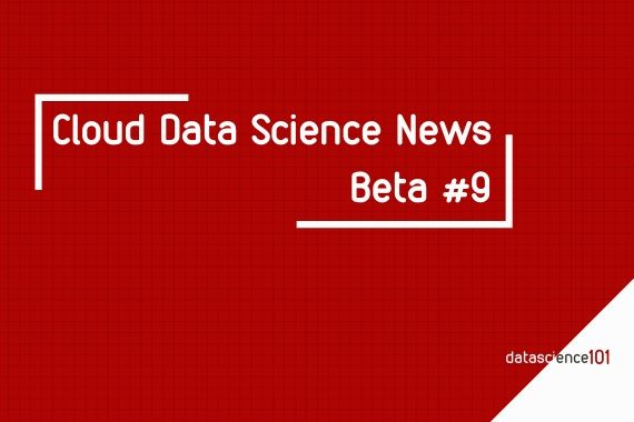 Cloud Data Science News - Beta 9