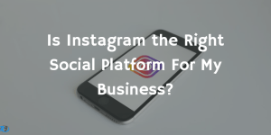 Is Instagram the Right Social Platform For My Business?