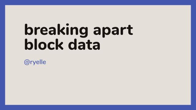 "First slide, reads ""breaking apart block data, @ryelle"""