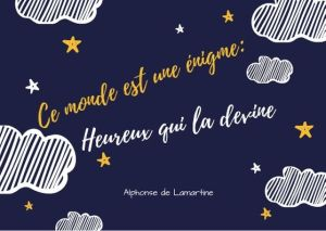 Citation d'Alphonse de Lamartine: Ce monde est une énigme: Heureux qui la devine.