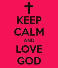 Image result for keep calm and always love god