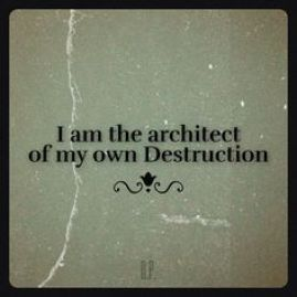 Self-confidence, i am the architect of my own destruction