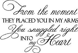 no better way to express the love I have for my son;he was placed in my arms dir