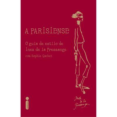 A PARISIENSE - O GUIA DE ESTILO DE INES DE LA FRESSANGE - Fnac - A sua FNAC on-line 24 horas.