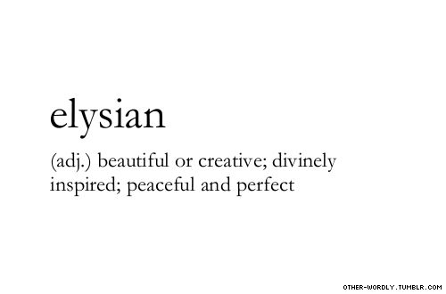 pronunciation |  \el-'E-zhan\ (el-EE-sian as in vision)                                    #elysian, english, adjective, finally an adjective, origin: greek, elysian fields, perfect, beautiful, creative, divine, inspiration, lovely, peace, words, other-wordly, otherwordly, definitions, E, personal favorites,