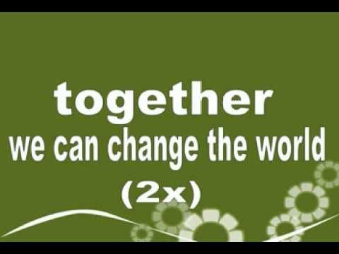 Together We Can Change The Worlds And Theme Song On Pinterest
