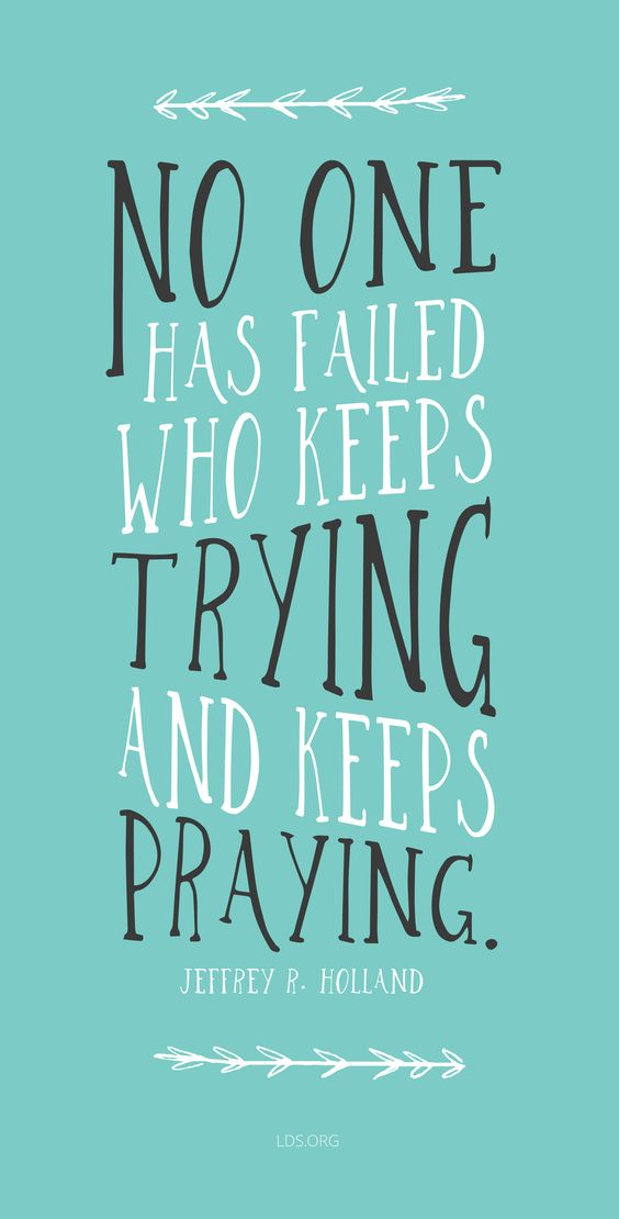 """No one has failed who keeps trying and keeps praying.""—Jeffrey R. Holland #LDS:"