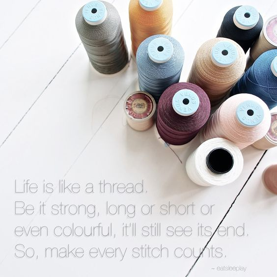 Life is like a thread. Be it strong, long or short or even colourful, it'll still see its end. So, make every stitch counts.   #best #quote #quotes #inspiration #inspirational #word #words #wisdom #saying #sayings: